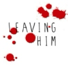 Leaving Him