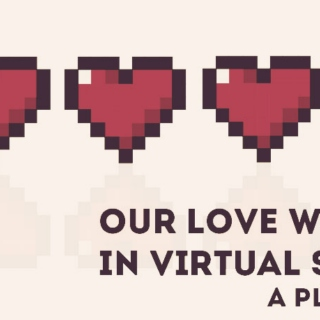 our love will be in virtual space