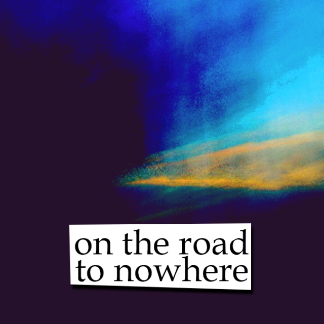 on the road to nowhere