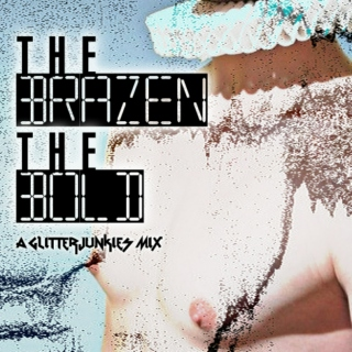 The Brazen, The Bold - A Glitterjunkies.ca Mix