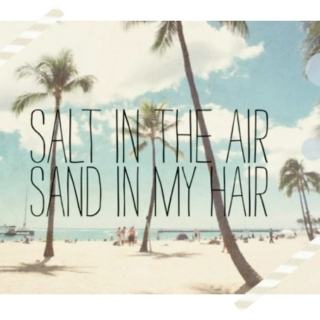 salt in the air, sand in my hair; the ultimate summervibes