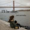 I'll Be Okay (Just Not Today)