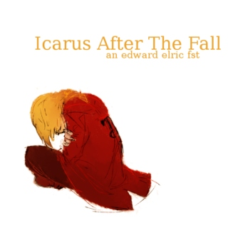 Icarus After The Fall - An Edward Elric FST