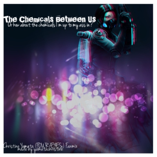 The Chemicals Between Us - A FOUR EYES Fanmix