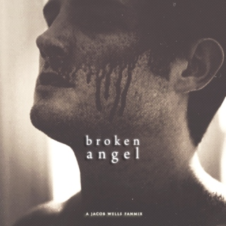 Broken Angel - A Jacob Wells Fanmix