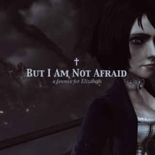 But I Am Not Afraid