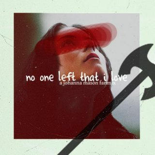 no one left that i love