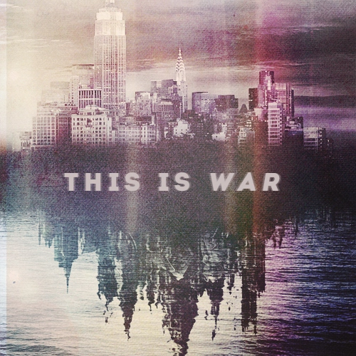 this is war (tmi)