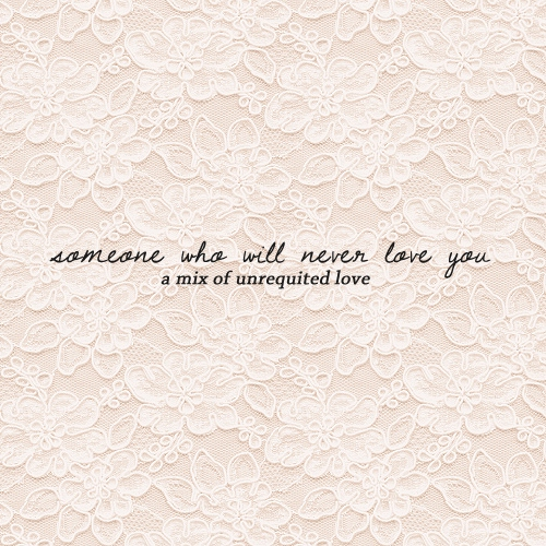 someone who will never love you
