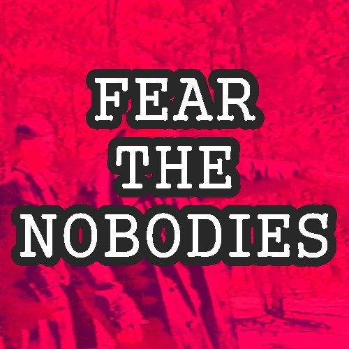 Fear The Nobodies