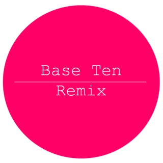Base Ten | Remix