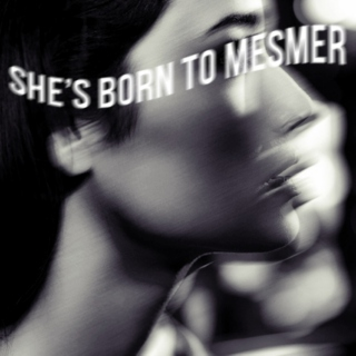 She's born to mesmer