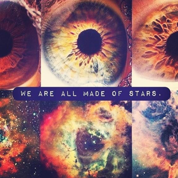 We are all made ○f stars.