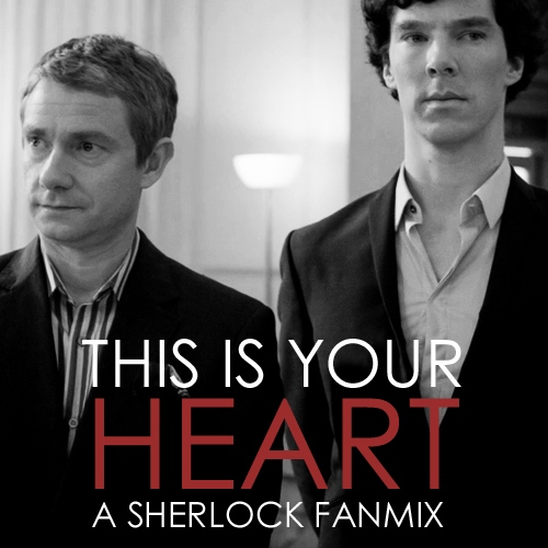 this is your heart; a sherlock fanmix