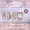 Music to Glow* With - Volume 2