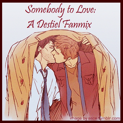 Somebody to Love: A Destiel Fanmix