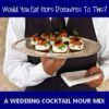 WOULD YOU EAT HORS D'OEUVRES TO THIS?: A Wedding Cocktail Hour Mix