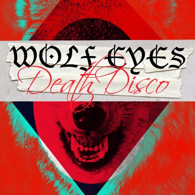 WOLF EYES + DEATH DISCO