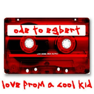 Ode To Egbert (Love From A Cool Kid)