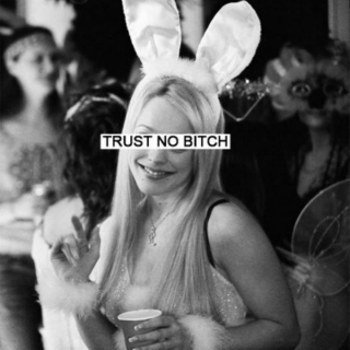 Trust No Bitch.