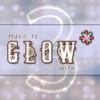 Music to Glow* With - Volume 3