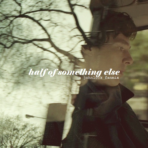 half of something else // a johnlock fanmix