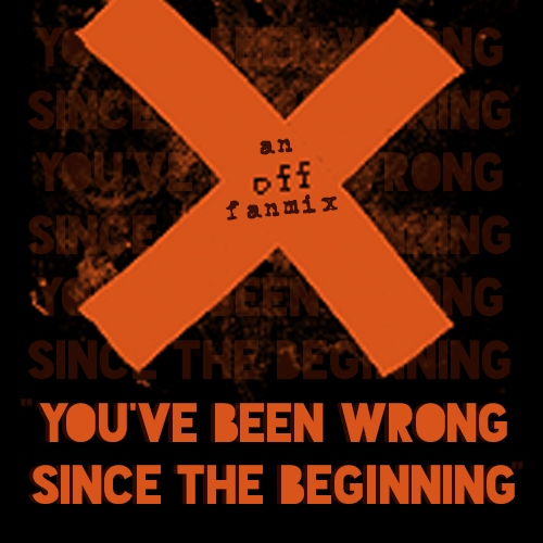 you've been wrong since the beginning: an off fanmix