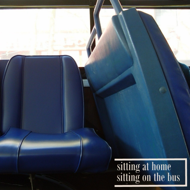 Sitting At Home/Sitting On The Bus