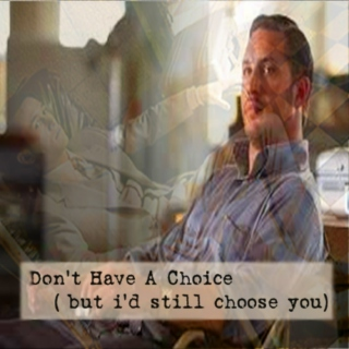 Don't Have A Choice (But I'd Still Choose You)