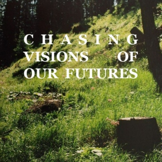 chasing visions of our futures