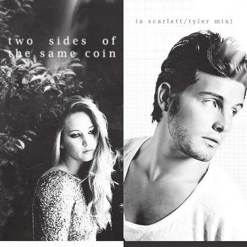 two sides of the same coin (a scarlett/tyler mix)