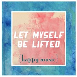 Let Myself Be Lifted
