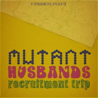 MUTANT HUSBANDS RECRUITMENT TRIP: THE SOUNDTRACK