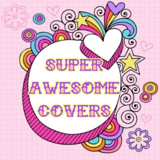 super awesome covers