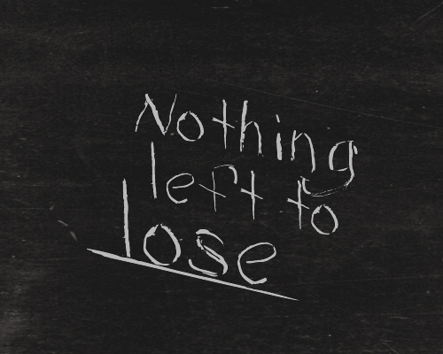 Nothing Left to Lose