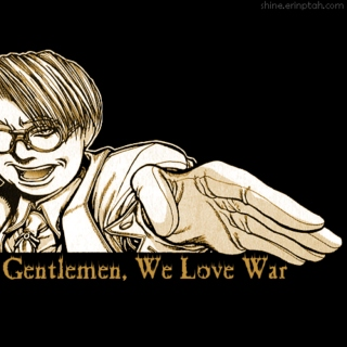 Gentlemen, We Love War [1]