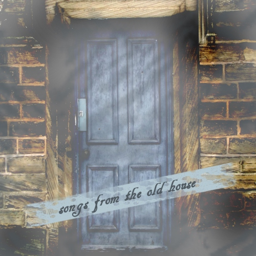 songs from the old house