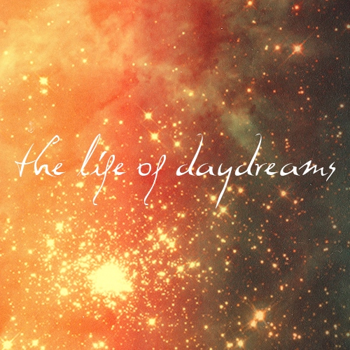 the life of daydreams.