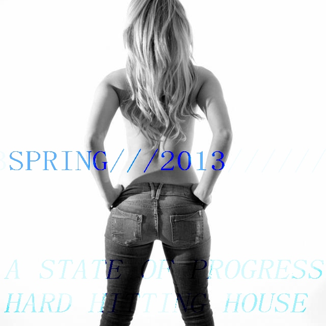 A STATE OF PROGRESS: HARD HOUSE SPRING 2013