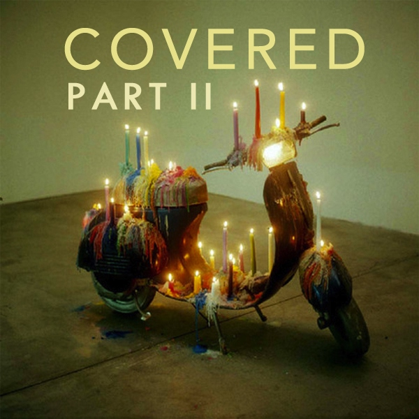 COVERED, pt II