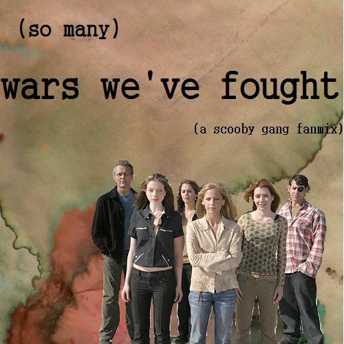 (So Many) Wars We've Fought | A Scooby Gang Fanmix