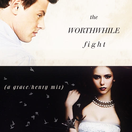the worthwhile fight (a grace/henry mix)