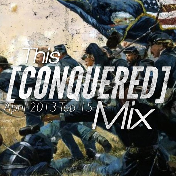 April 2013: This [Conquered] Mix