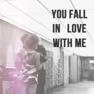 you fall in love with me