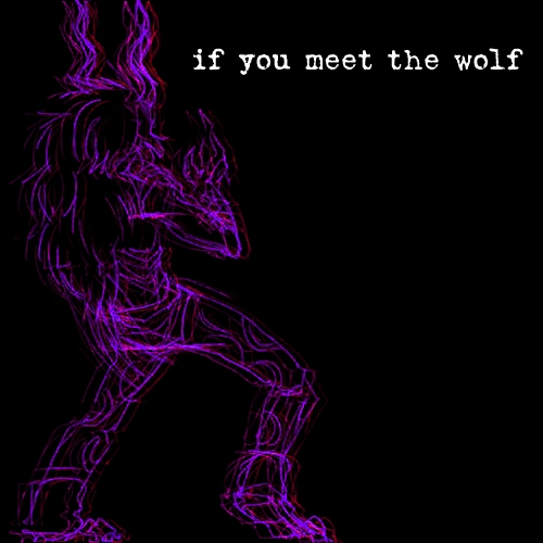 If you meet the wolf