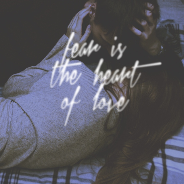 Fear is the heart of love