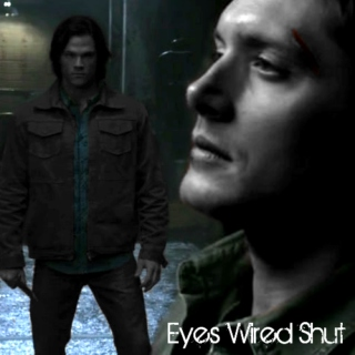 Supernatural Fanmix l Sam/Dean l Eyes Wired Shut