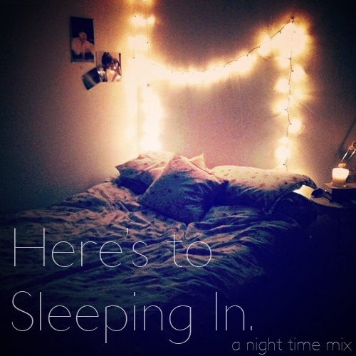 Here's to Sleeping In: a Night Time Mix