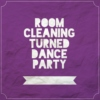 Room Cleaning Turned Dance Party