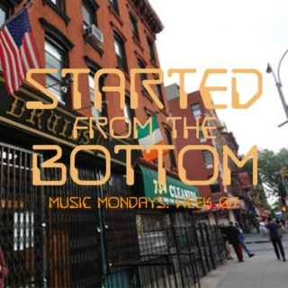 "Music Mondays: Week 07: ""Started From The Bottom"""